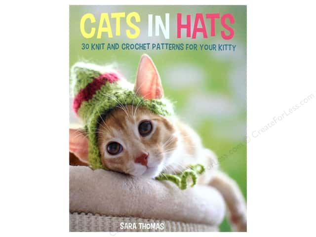 Cats in Hats: 30 Knit and Crochet Hat Patterns for Your Kitty Book by Sara Thomas