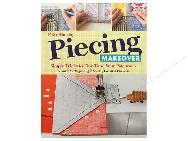 Piecing Makeover: Simple Tricks to Fine-Tune Your Patchwork Book by Patty Murphy