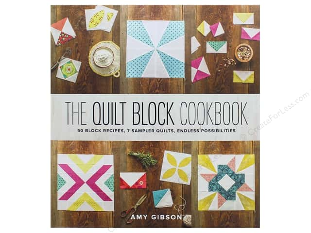 The Quilt Block Cookbook: 50 Block Recipes, 7 Sample Quilts, Endless Possibilities by Amy Gibson