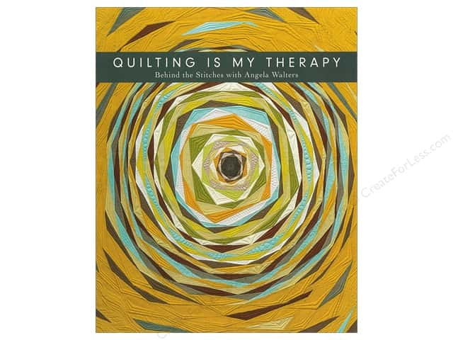 Quilting Is My Therapy - Behind the Stitches with Angela Walters Book