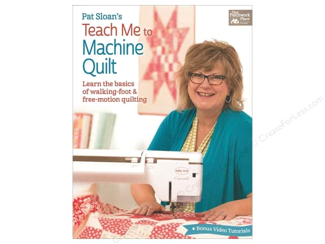 Pat Sloan's Teach Me to Machine Quilt: Learn the Basics of Walking Foot and Free-Motion Quilting Book