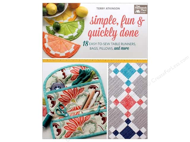 Simple, Fun & Quickly Done: 18 Easy-to-Sew Table Runners, Bags, Pillows, and More Book by Terry Atkinson