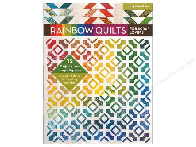 Rainbow Quilts for Scrap Lovers: 12 Projects from Simple Squares Book by Judy Gauthier