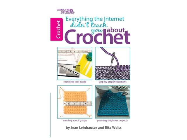 Leisure Arts Everything the Internet Didn't Teach You About Crochet Book