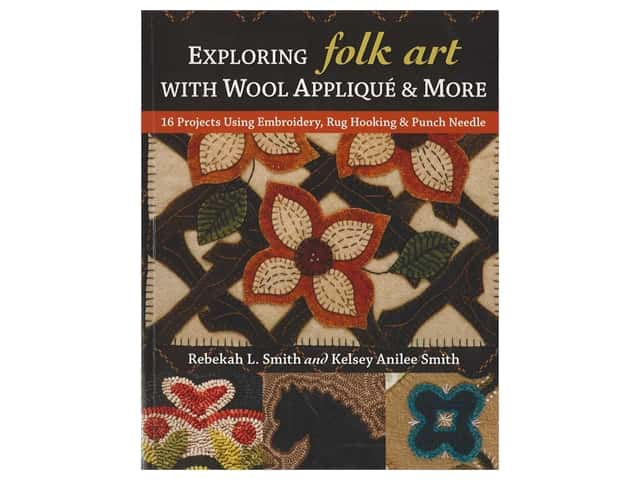 C&T Publishing Exploring Folk Art With Wool Applique & More Book
