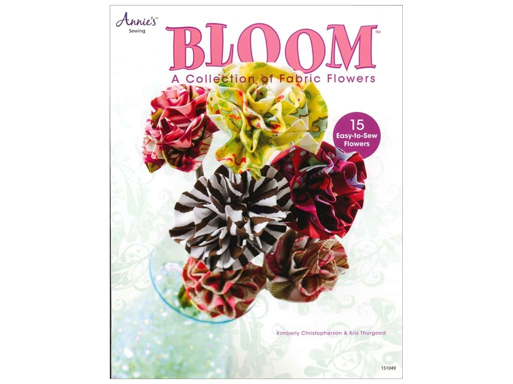 Annie's Bloom: A Collection of Fabric Flowers Book by Kimberly Christopherson and Kris Thurgood