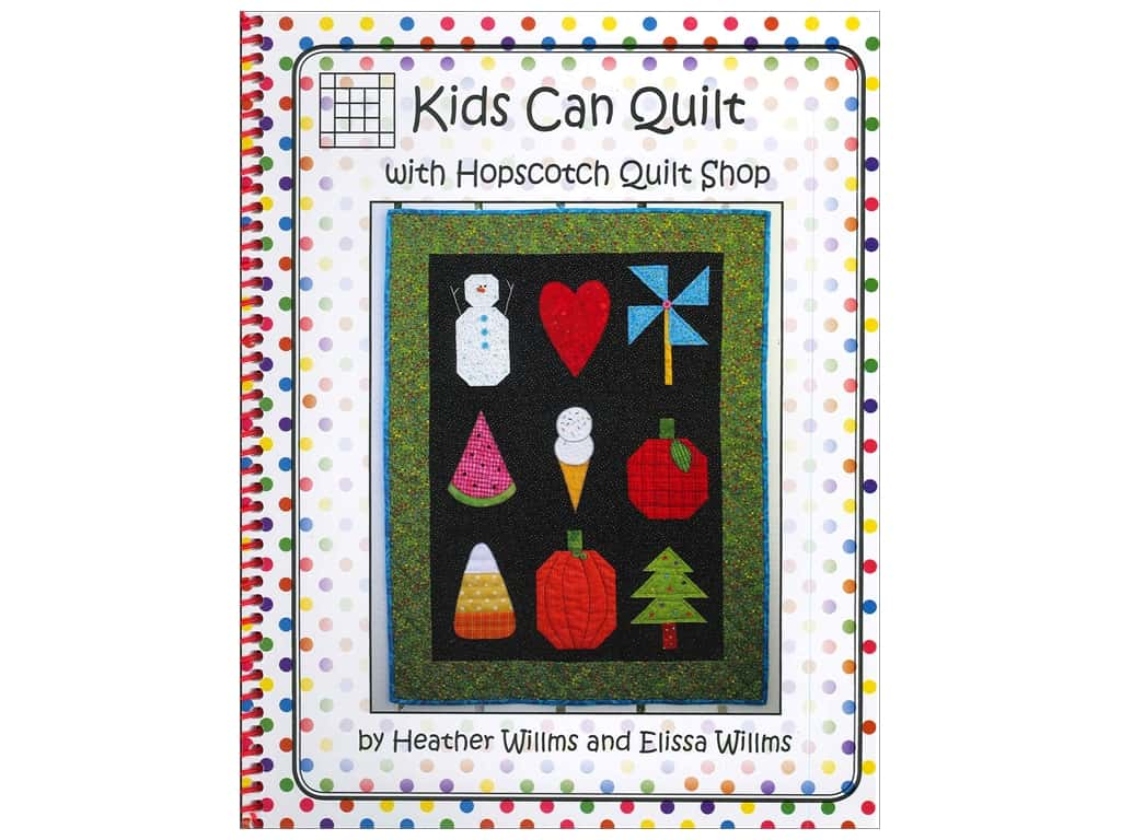 Hopscotch Quilt Shop Kids Can Quilt Book by Heather Willms and Elissa Willms