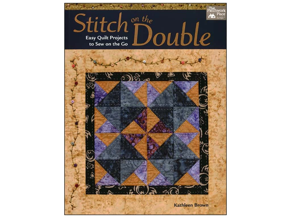 Stitch on the Double: Easy Quilt Projects to Sew on the Go Book by Kathleen Brown