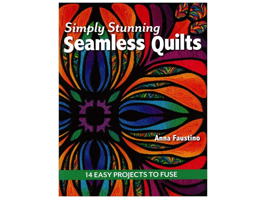 Simply Stunning Seamless Quilts: 14 Easy Projects to Fuse Book by Anna Faustino