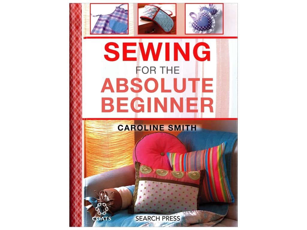 Search Press Sewing For The Absolute Beginner Book