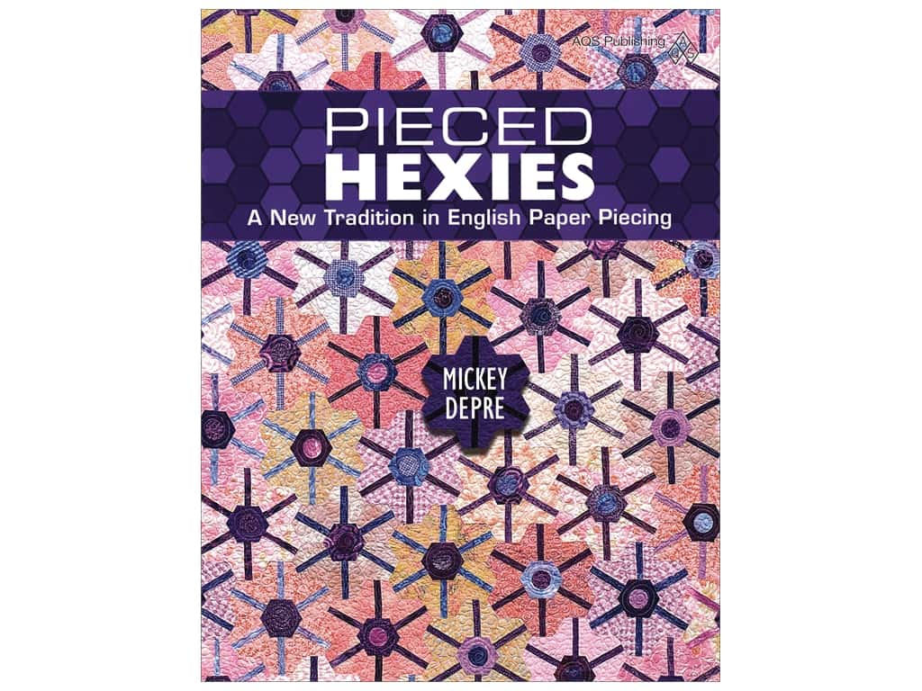 Pieced Hexies: A New Tradition in English Paper Piecing Book by Mickey Depre