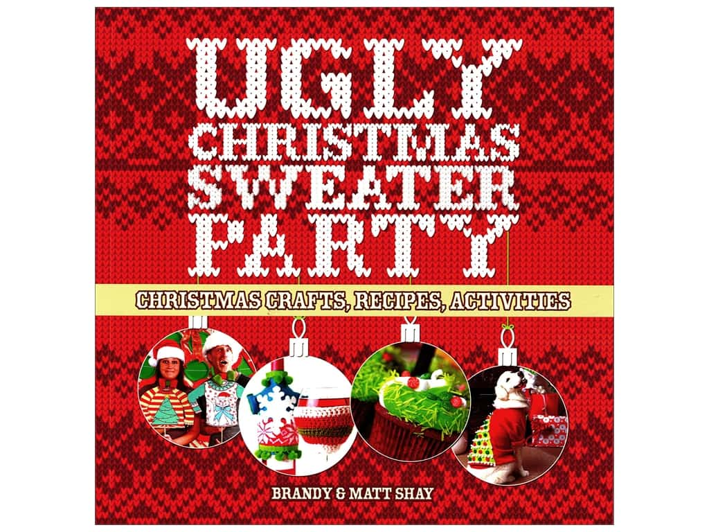 Ugly Christmas Sweater Party: Christmas Crafts, Recipes, Activities Book by Brandy and Matt Shay