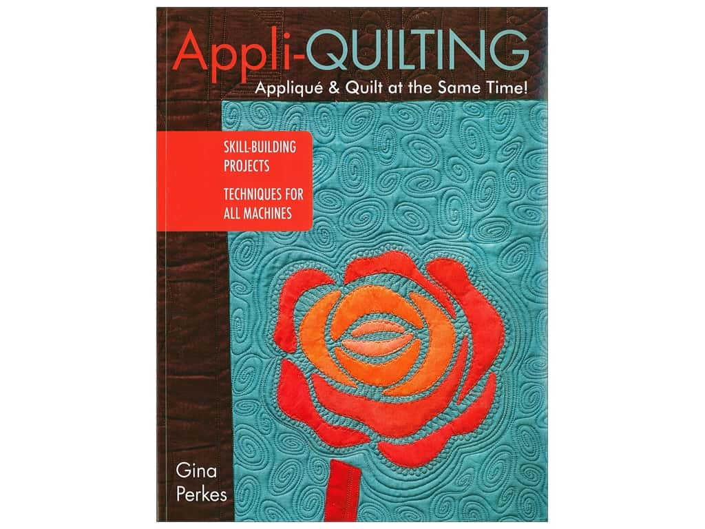 Appli-quilting - Applique & Quilt at the Same Time! Book by Gina Perkes