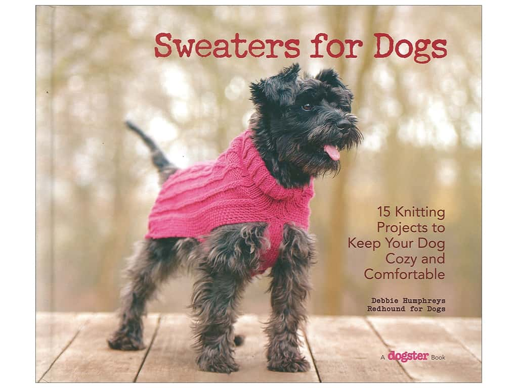 Sweaters for Dogs: 15 Knitting Projects to Keep Your Dog Cozy and Comfortable Book by Debbie Humphreys
