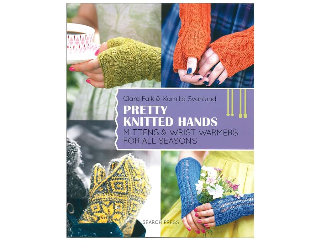 Pretty Knitted Hands: Mittens and Wrist Warmers for All Seasons Book by Clara Falk and Kamilla Svanlund