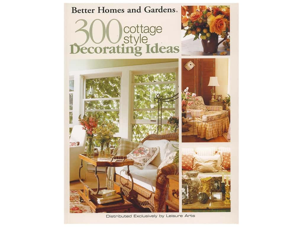 Leisure Arts Better Homes & Gardens 300 Cottage Style Decorating Ideas Book