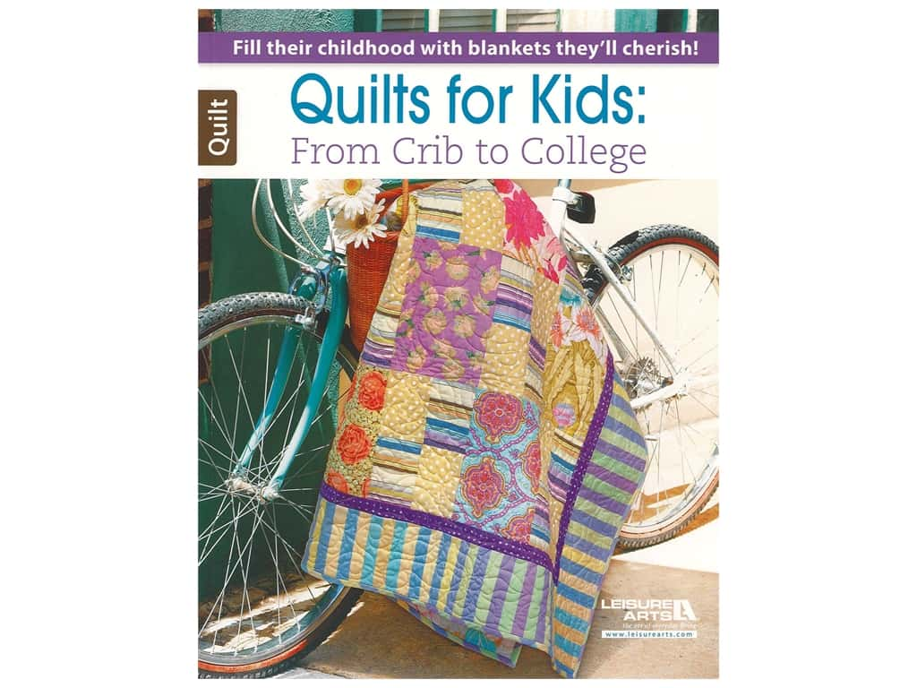 Leisure Arts Quilts For Kids From Crib To College Book