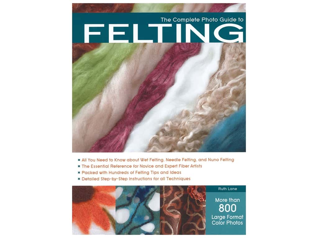 Creative Publishing International Complete Photo Guide To Felting Book