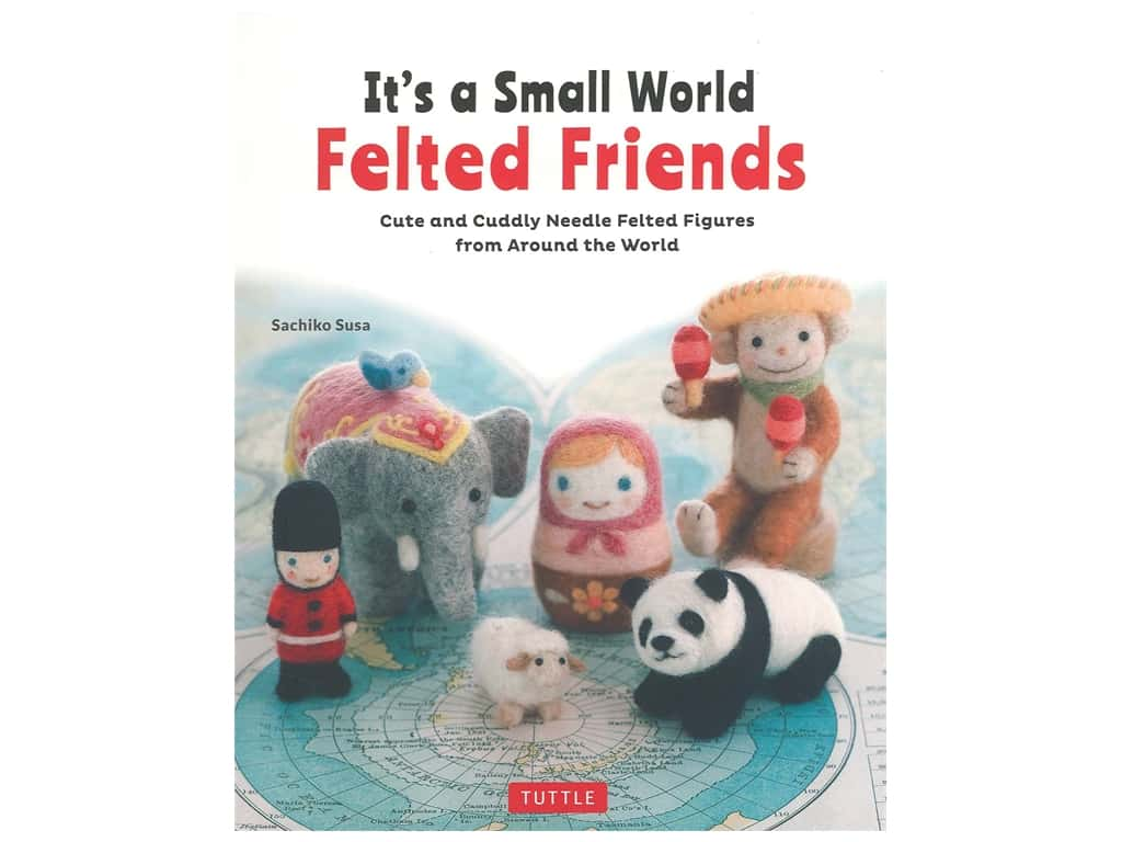 Tuttle Publishing It's A Small World Felted Friends Book