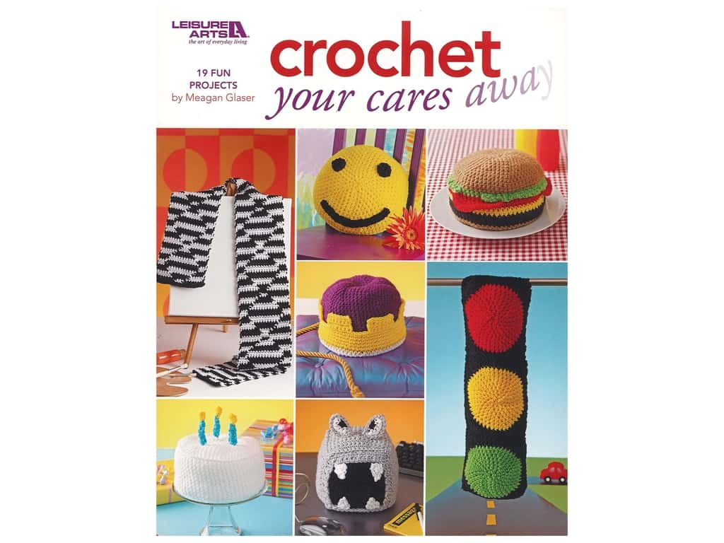 Leisure Arts Crochet Your Cares Away Book