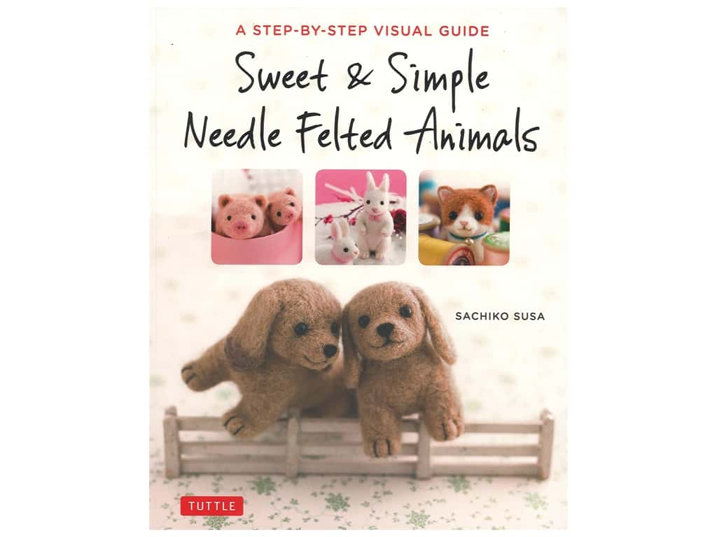 Tuttle Sweet & Simply Needle Felted Animals Book