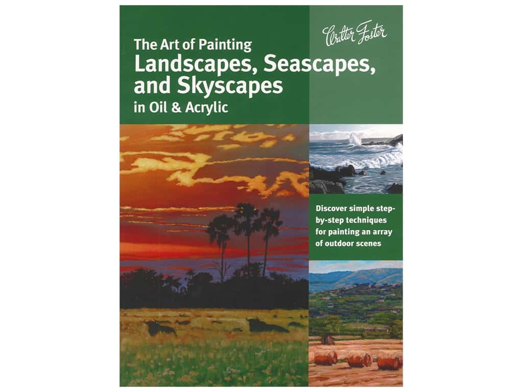 Walter Foster The Art of Painting Landscapes, Seascapes, and Skyscapes in Oil & Acrylic Book