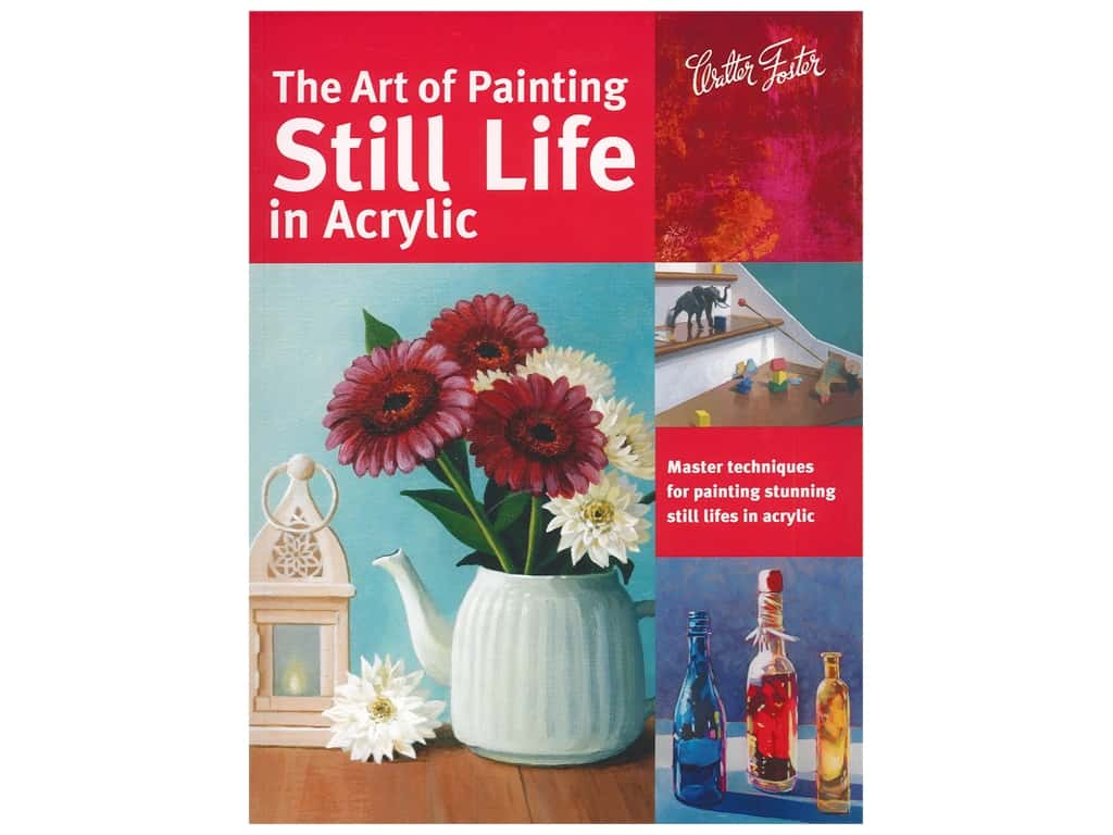 Walter Foster The Art of Painting Still Life In Acrylic Book